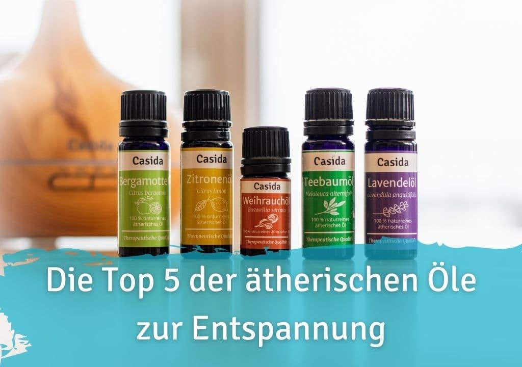 Die Top 5 der ätherischen Öle zur Entspannung Casida naturreines ätherische Öl