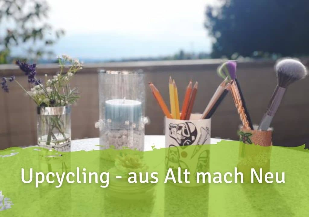 Upcycling - aus Alt mach Neu